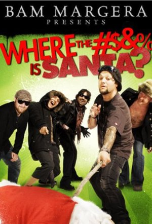 Bam Margera Presents: Where The Fuck Is Santa?
