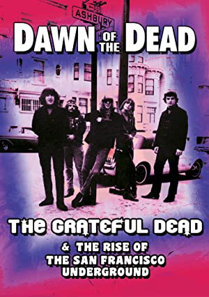 Dawn Of The Dead: The Grateful Dead & The Rise Of The San Francisco Underground