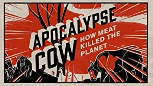 Apocalypse Cow: How Meat Killed The Planet