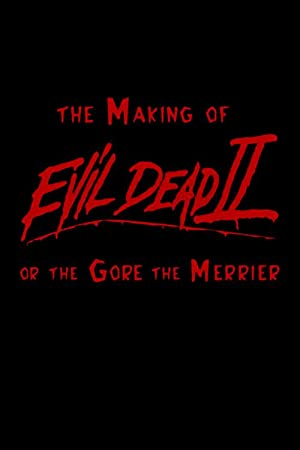 The Making Of 'evil Dead 2' Or The Gore The Merrier
