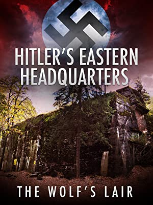 Hitler's Eastern Headquarters: The Wolf's Lair