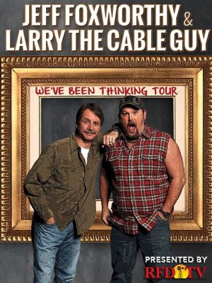 Jeff Foxworthy & Larry The Cable Guy: We've Been Thinking