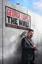 George Lopez: The Wall, Live From Washington D.c.