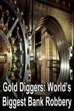 Gold Diggers: The World's Biggest Bank Robbery