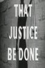 That Justice Be Done